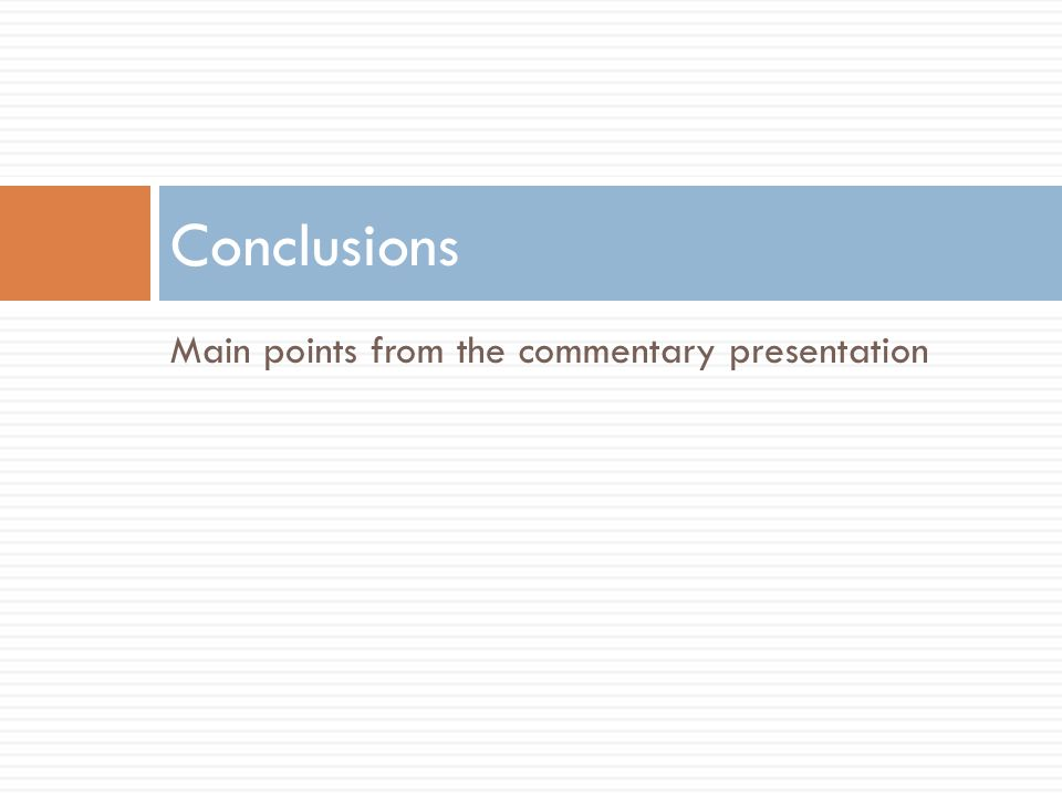 Conclusions Main points from the commentary presentation