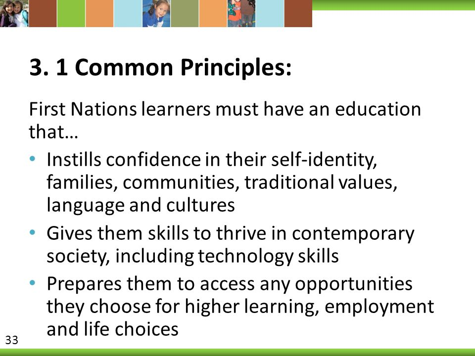 3. 1 Common Principles: First Nations learners must have an education that…