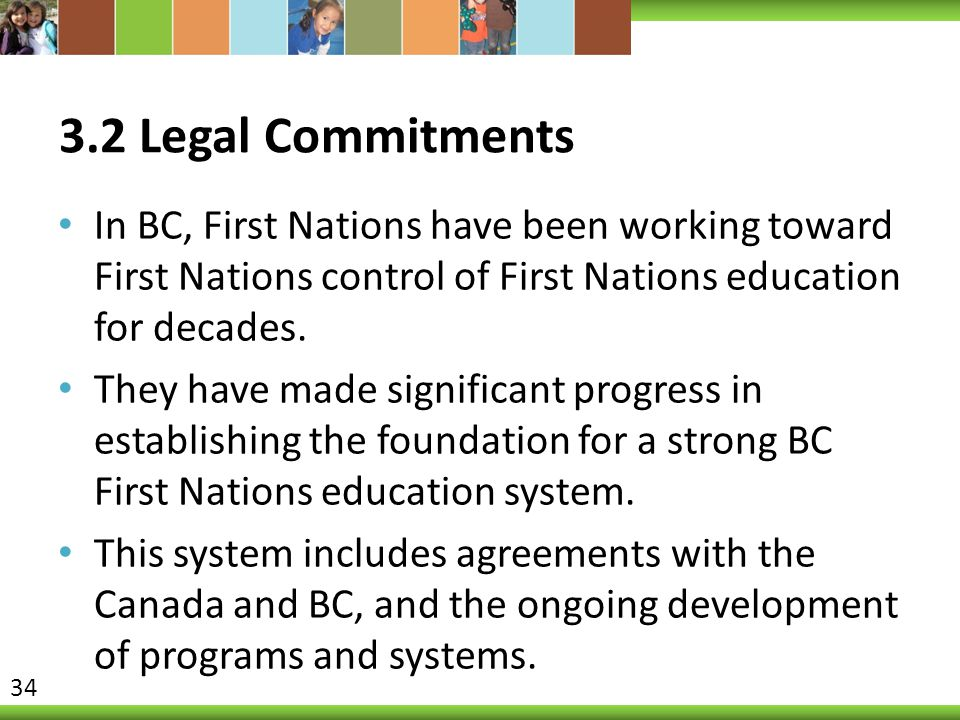 3.2 Legal Commitments In BC, First Nations have been working toward First Nations control of First Nations education for decades.