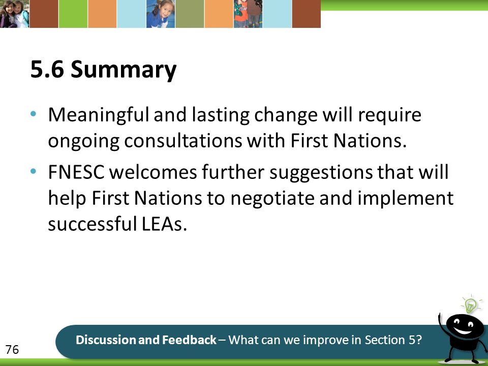 5.6 Summary Meaningful and lasting change will require ongoing consultations with First Nations.