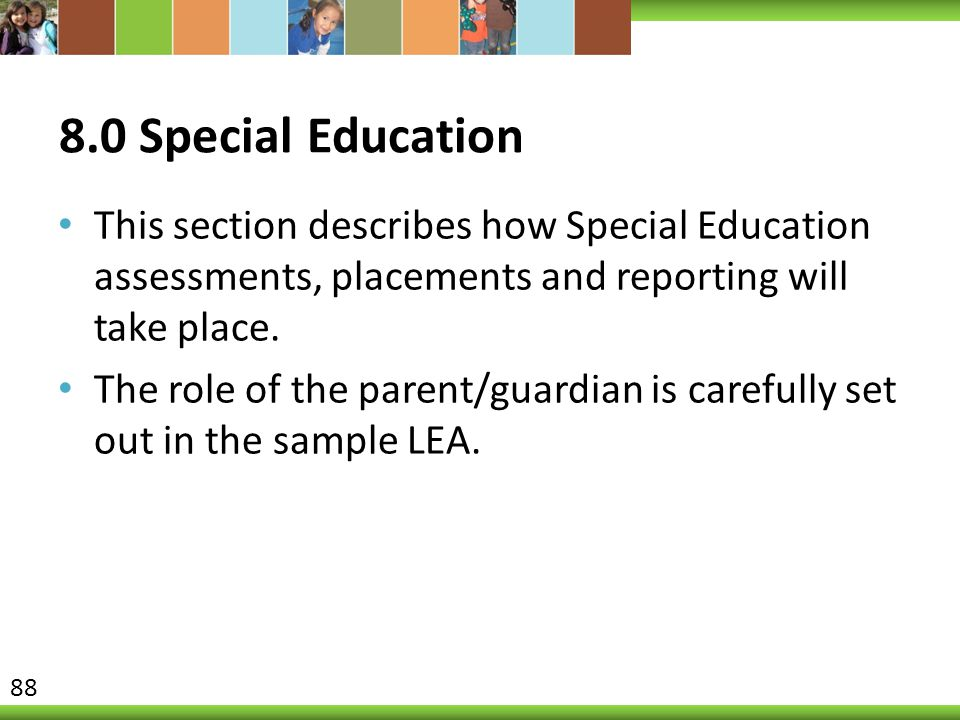 8.0 Special Education This section describes how Special Education assessments, placements and reporting will take place.