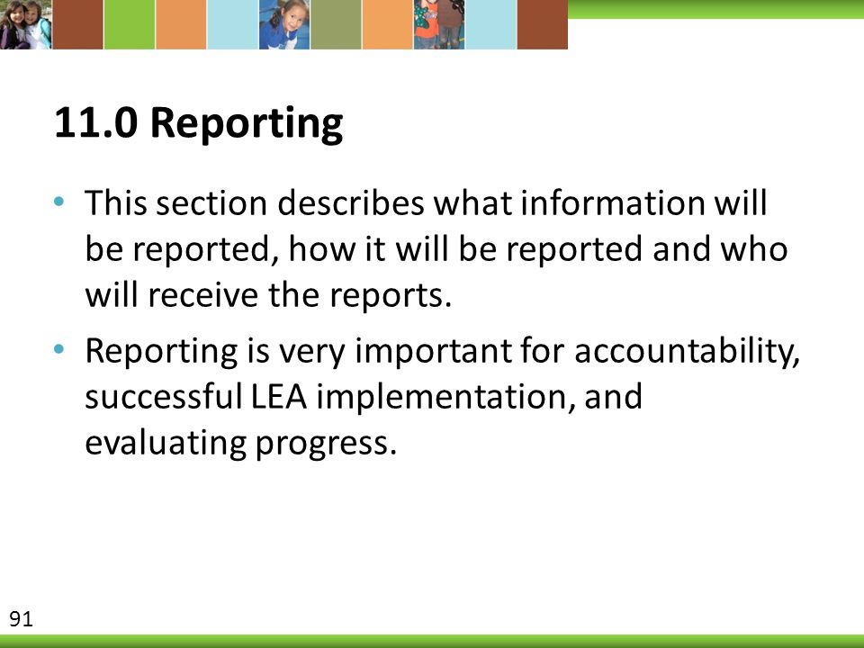 11.0 Reporting This section describes what information will be reported, how it will be reported and who will receive the reports.