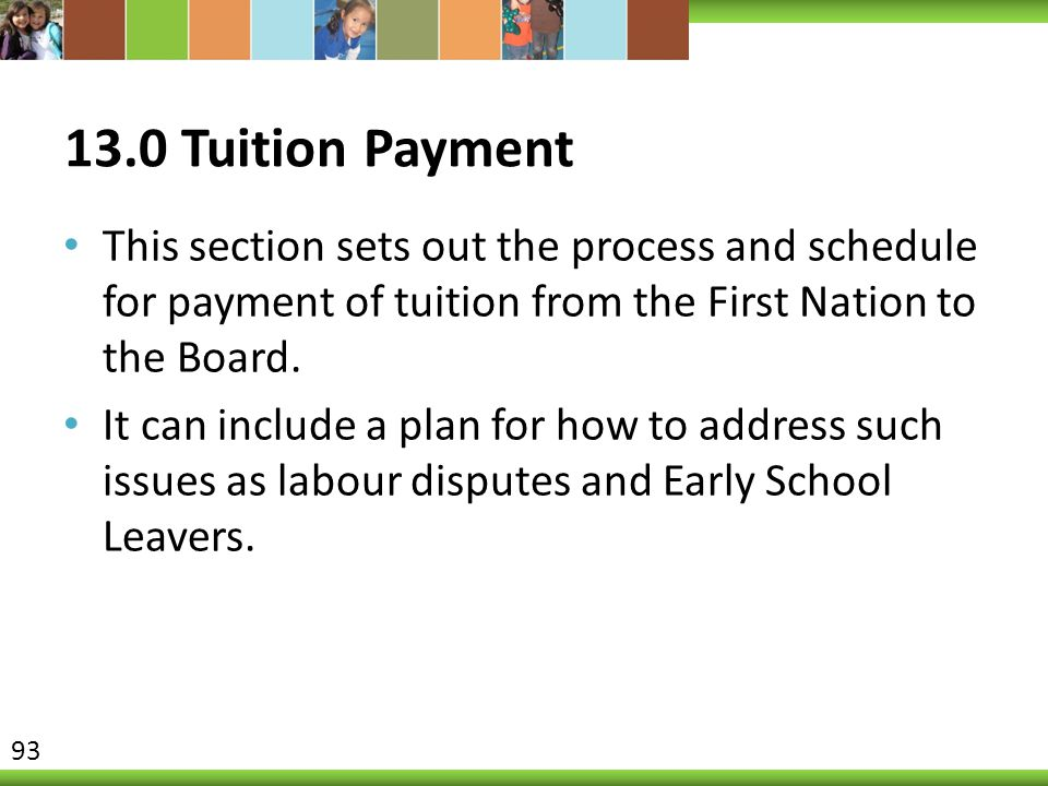 13.0 Tuition Payment This section sets out the process and schedule for payment of tuition from the First Nation to the Board.