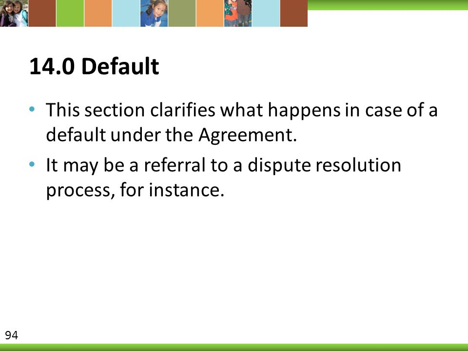14.0 Default This section clarifies what happens in case of a default under the Agreement.