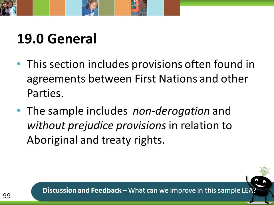 19.0 General This section includes provisions often found in agreements between First Nations and other Parties.