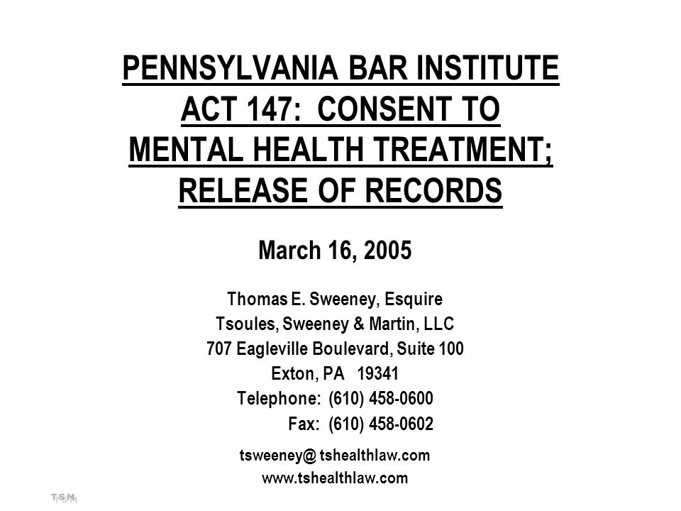 PENNSYLVANIA BAR INSTITUTE ACT 147: CONSENT TO MENTAL HEALTH TREATMENT; RELEASE OF RECORDS