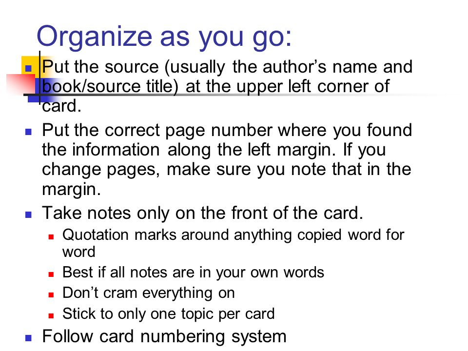 Organize as you go: Put the source (usually the author's name and book/source title) at the upper left corner of card.