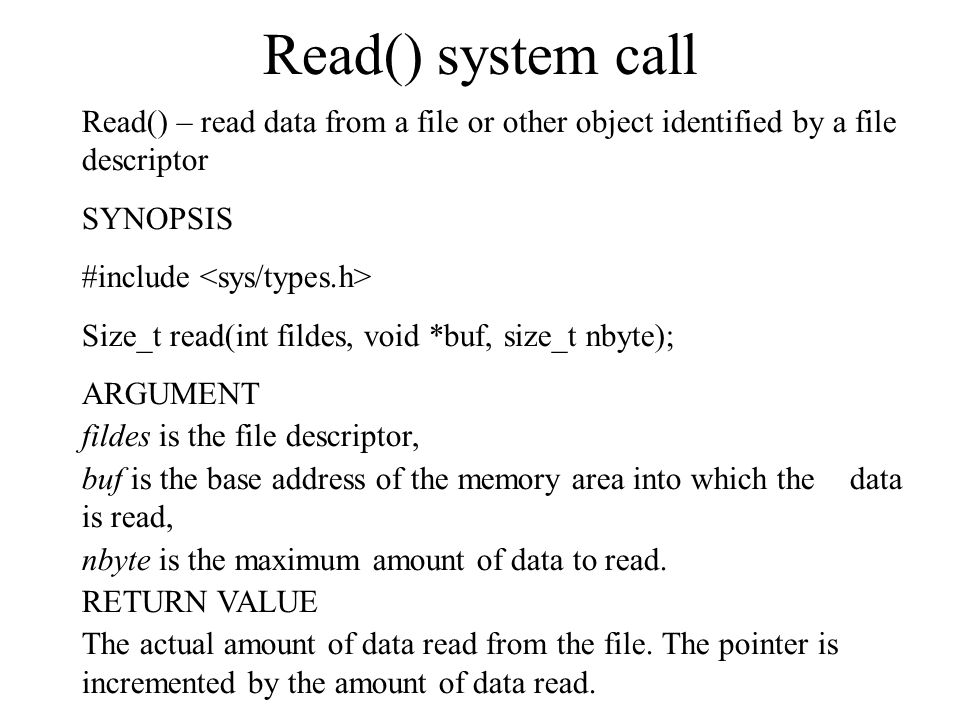 Read() system call Read() – read data from a file or other object identified by a file descriptor.
