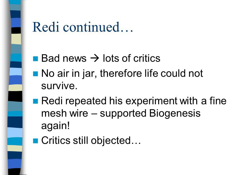 Redi continued… Bad news  lots of critics