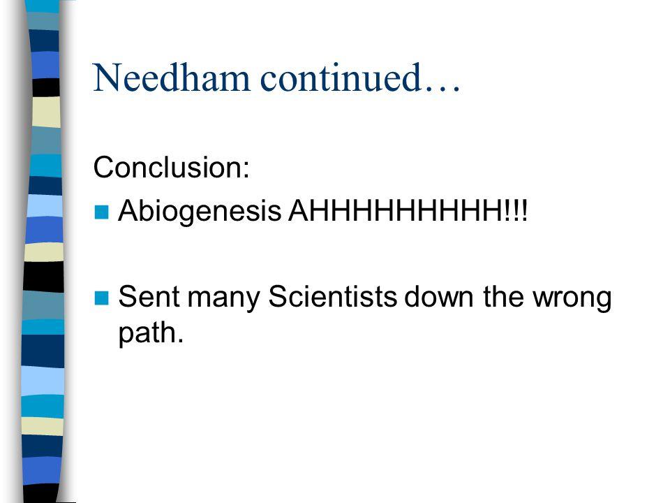 Needham continued… Conclusion: Abiogenesis AHHHHHHHHH!!!