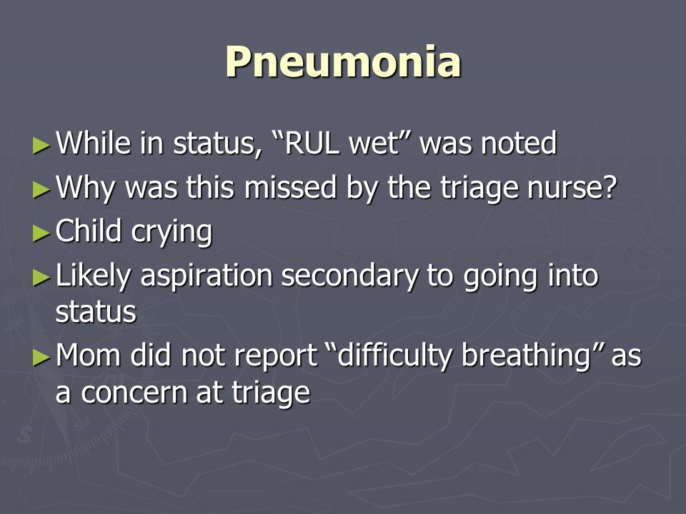Pneumonia While in status, RUL wet was noted