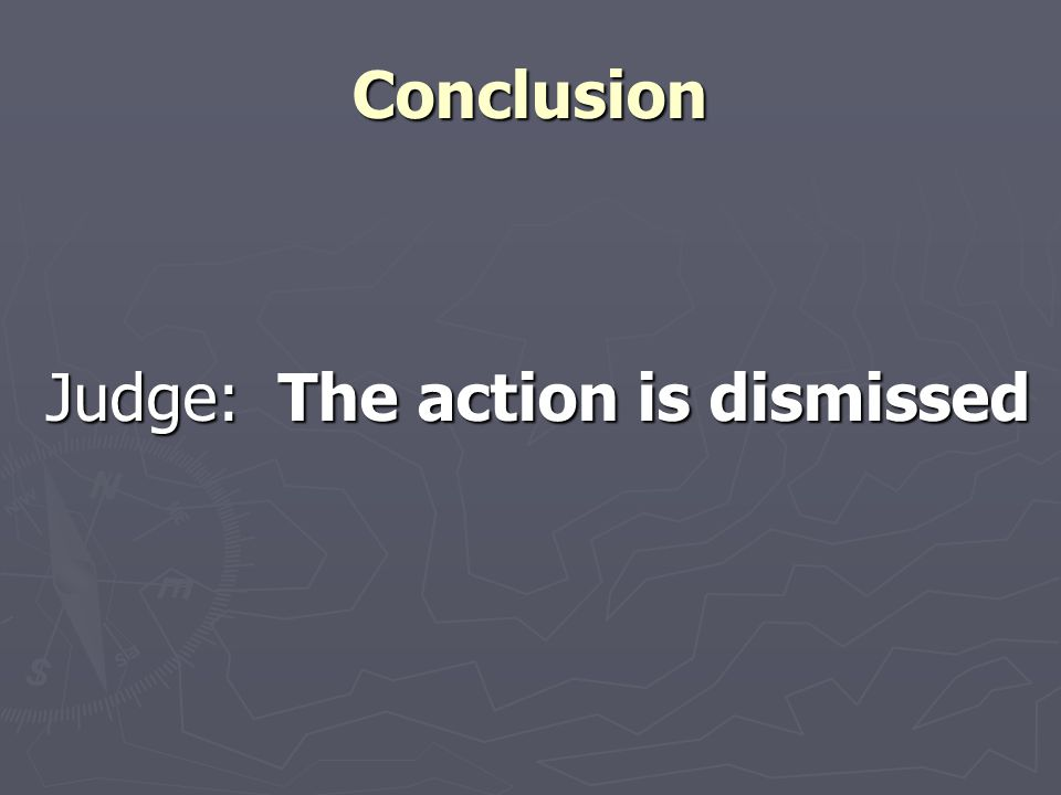 Conclusion Judge: The action is dismissed