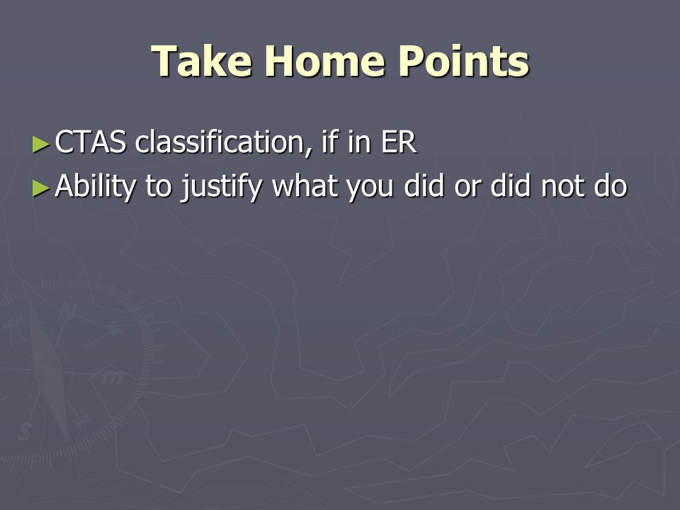 Take Home Points CTAS classification, if in ER