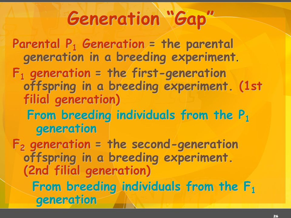 Generation Gap Parental P1 Generation = the parental generation in a breeding experiment.