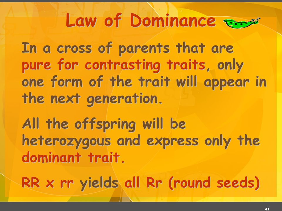 Law of Dominance In a cross of parents that are pure for contrasting traits, only one form of the trait will appear in the next generation.