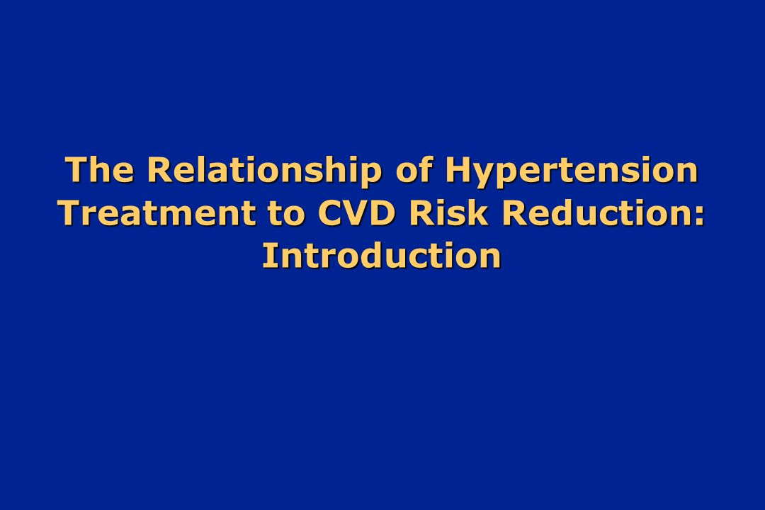 The Relationship of Hypertension Treatment to CVD Risk Reduction: Introduction