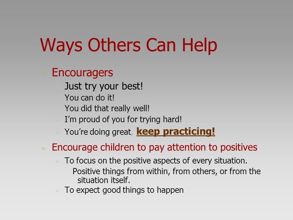 Ways Others Can Help Encouragers Just try your best!
