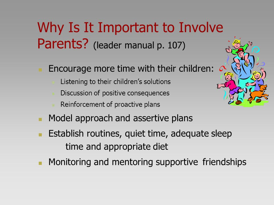 Why Is It Important to Involve Parents (leader manual p. 107)