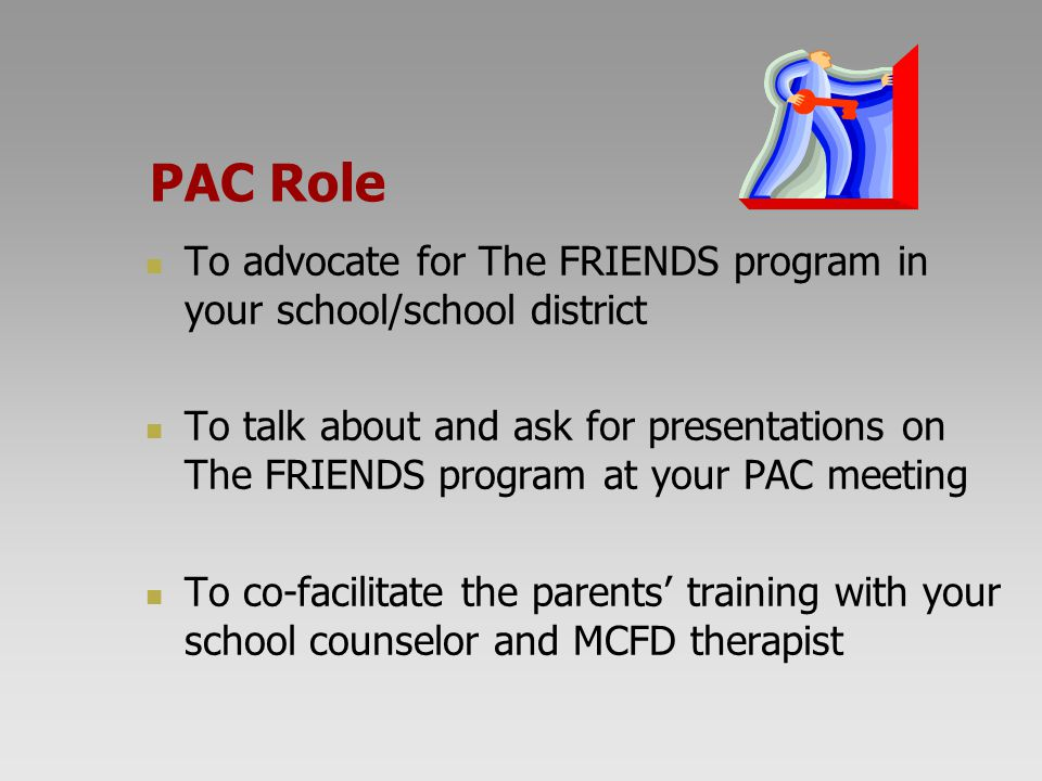 PAC Role To advocate for The FRIENDS program in your school/school district.