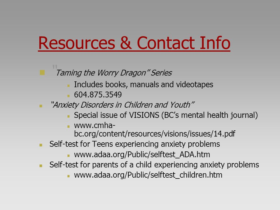 Resources & Contact Info Taming the Worry Dragon Series. Includes books, manuals and videotapes.