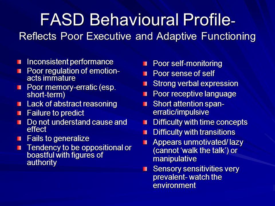 FASD Behavioural Profile- Reflects Poor Executive and Adaptive Functioning