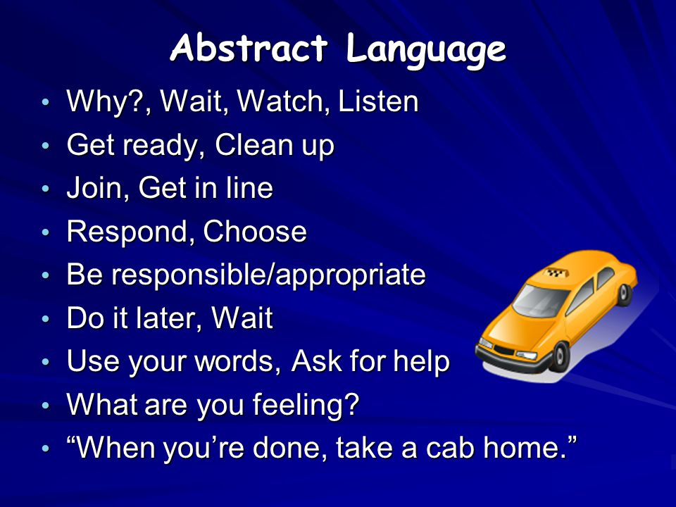 Abstract Language Why , Wait, Watch, Listen Get ready, Clean up