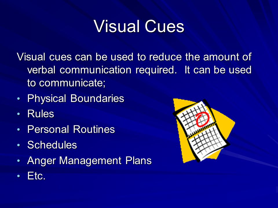 Visual Cues Visual cues can be used to reduce the amount of verbal communication required. It can be used to communicate;