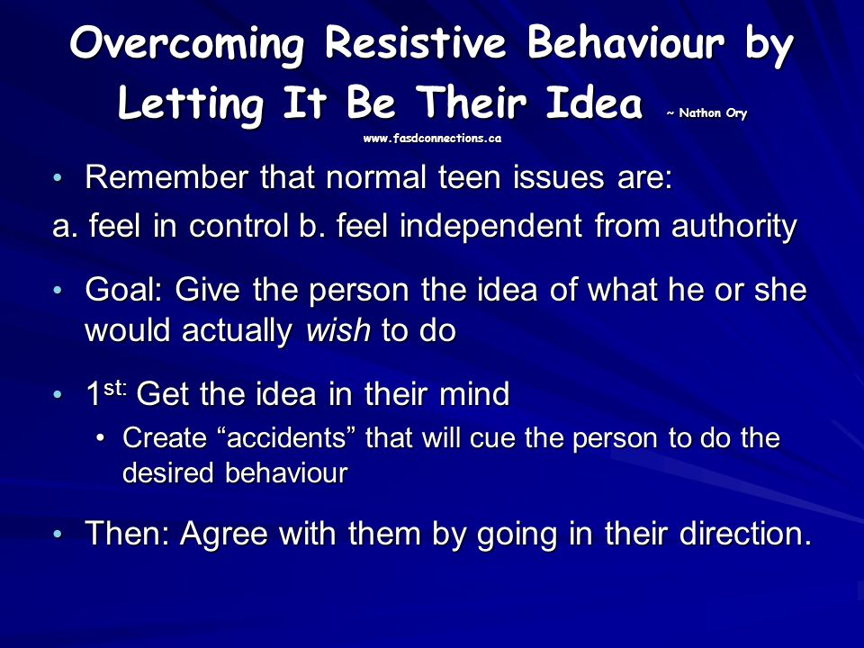 Overcoming Resistive Behaviour by Letting It Be Their Idea ~ Nathon Ory www.fasdconnections.ca