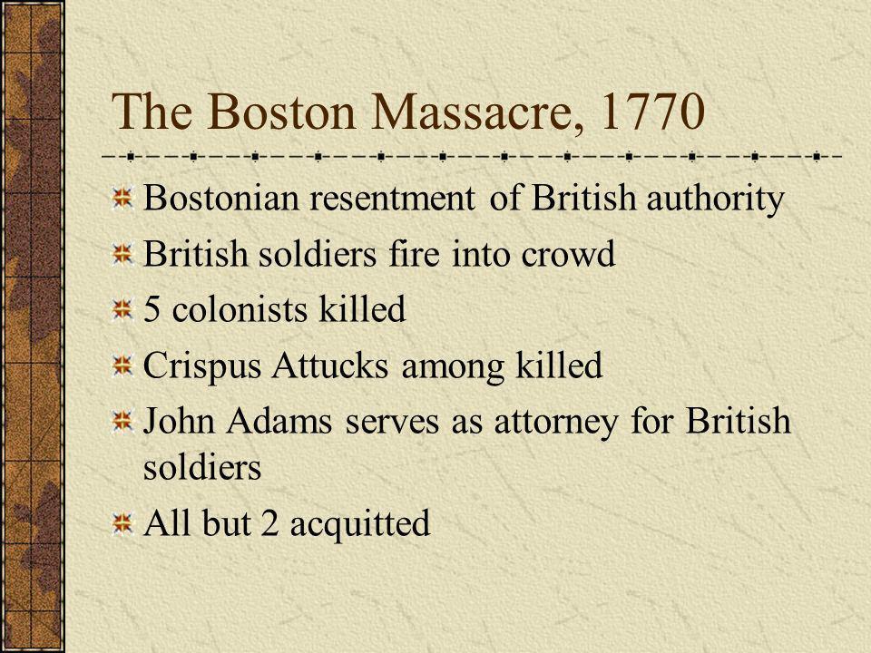 The Boston Massacre, 1770 Bostonian resentment of British authority