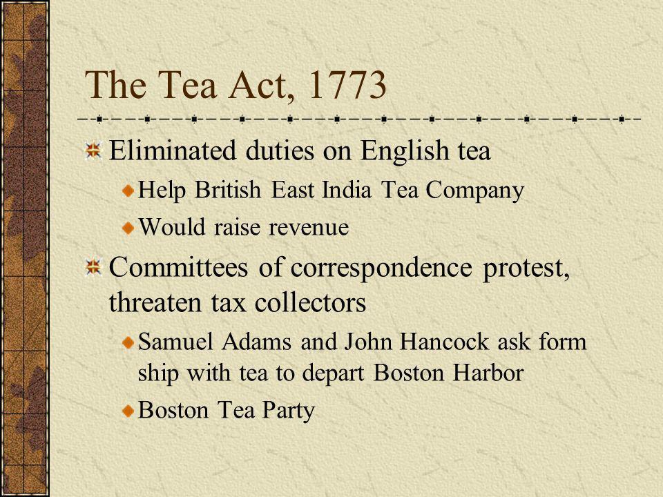 The Tea Act, 1773 Eliminated duties on English tea