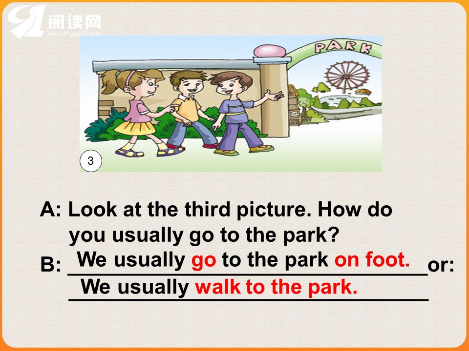 A: Look at the third picture. How do you usually go to the park