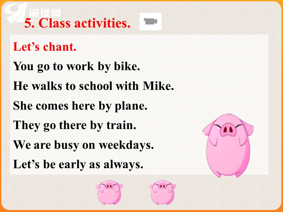 5. Class activities. Let's chant. You go to work by bike.