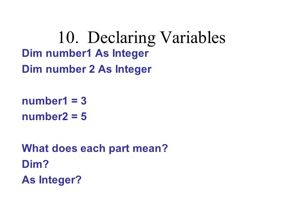 10. Declaring Variables Dim number1 As Integer Dim number 2 As Integer