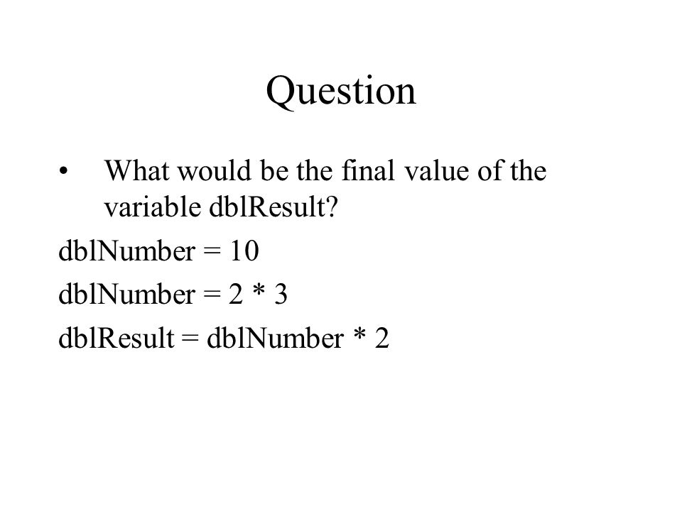 Question What would be the final value of the variable dblResult