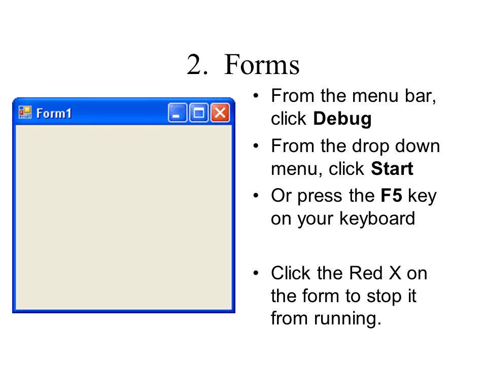 2. Forms From the menu bar, click Debug