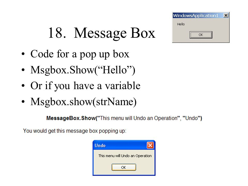 18. Message Box Code for a pop up box Msgbox.Show( Hello )