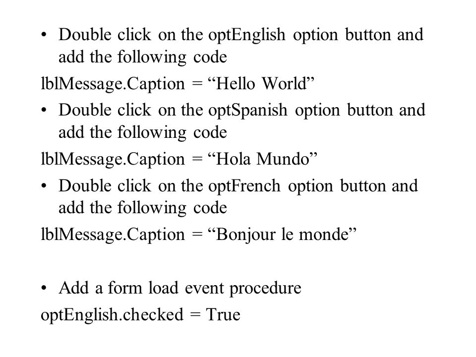 Double click on the optEnglish option button and add the following code
