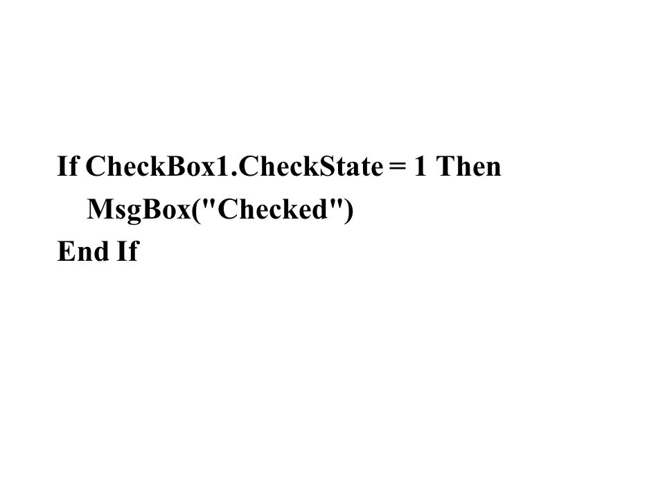 If CheckBox1.CheckState = 1 Then