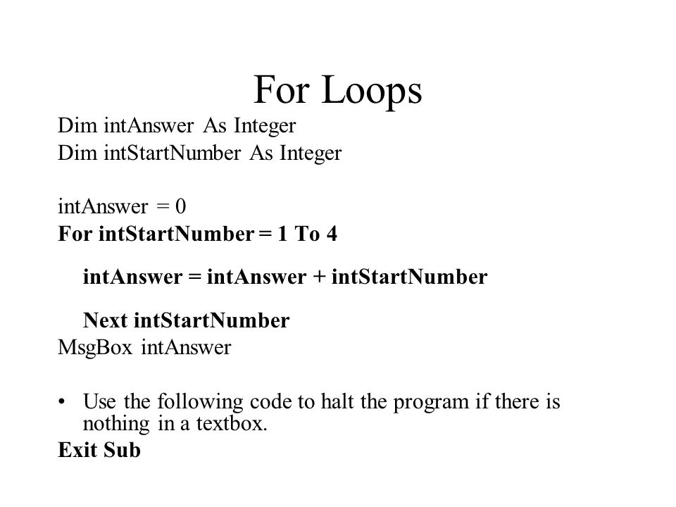 For Loops Dim intAnswer As Integer Dim intStartNumber As Integer