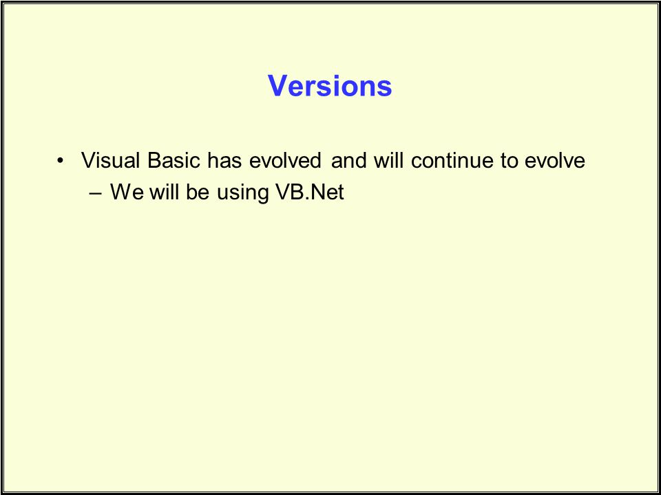 Versions Visual Basic has evolved and will continue to evolve