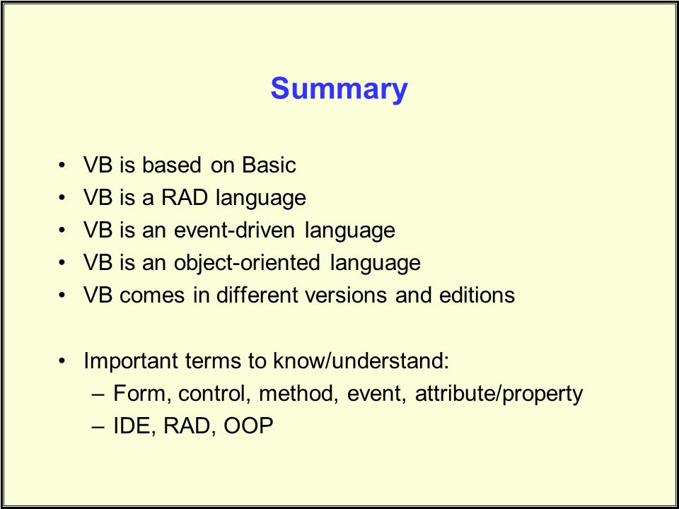 Summary VB is based on Basic VB is a RAD language