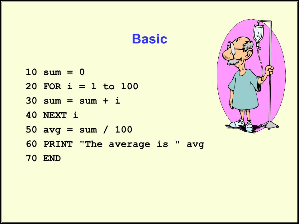 Basic 10 sum = 0 20 FOR i = 1 to 100 30 sum = sum + i 40 NEXT i