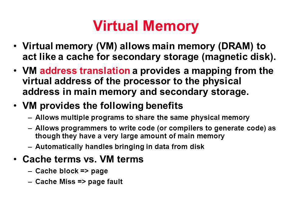 Virtual Memory Virtual memory (VM) allows main memory (DRAM) to act like a cache for secondary storage (magnetic disk).
