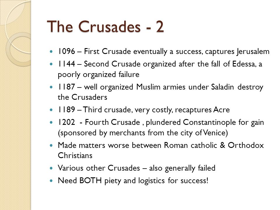 The Crusades - 2 1096 – First Crusade eventually a success, captures Jerusalem.
