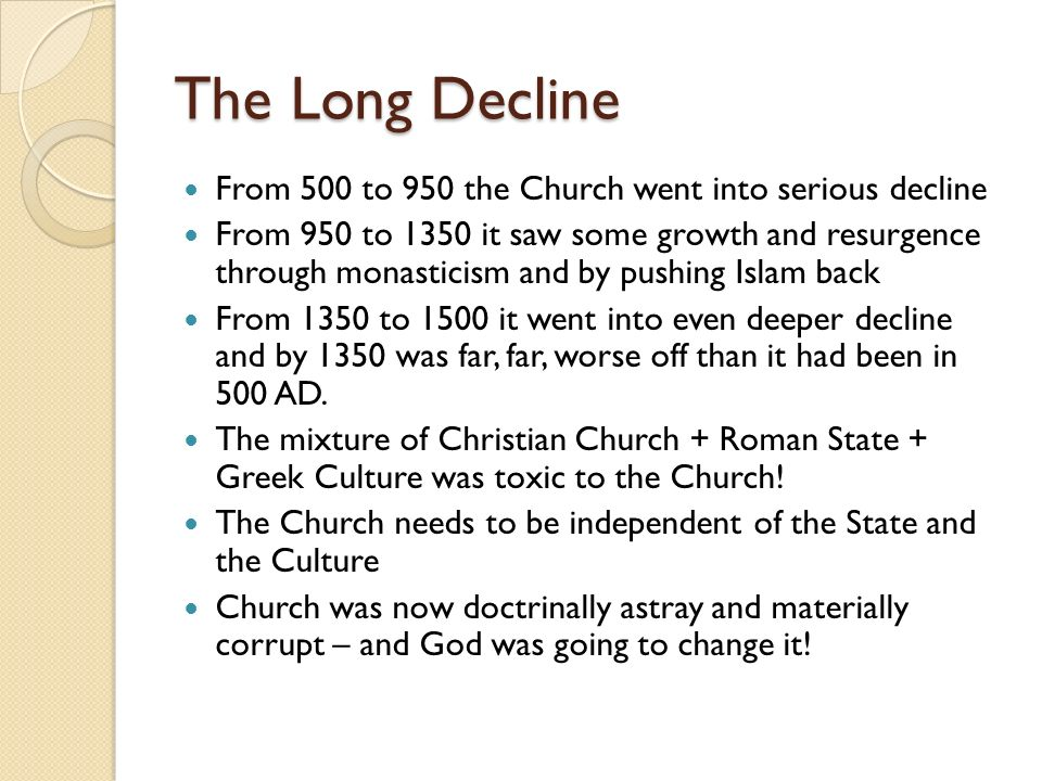 The Long Decline From 500 to 950 the Church went into serious decline