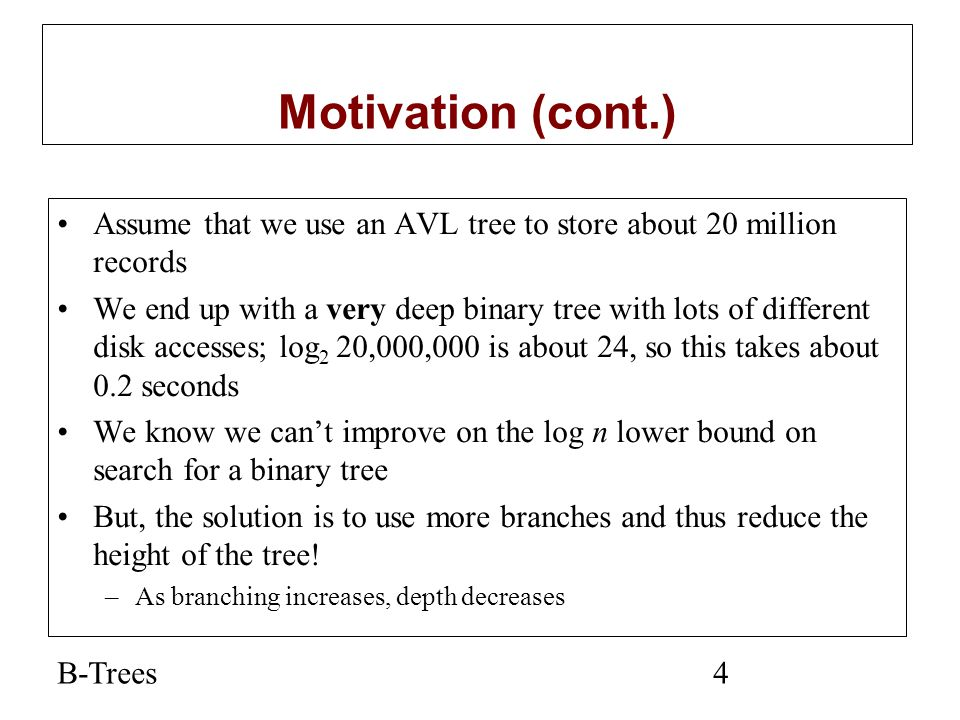 Motivation (cont.) Assume that we use an AVL tree to store about 20 million records.