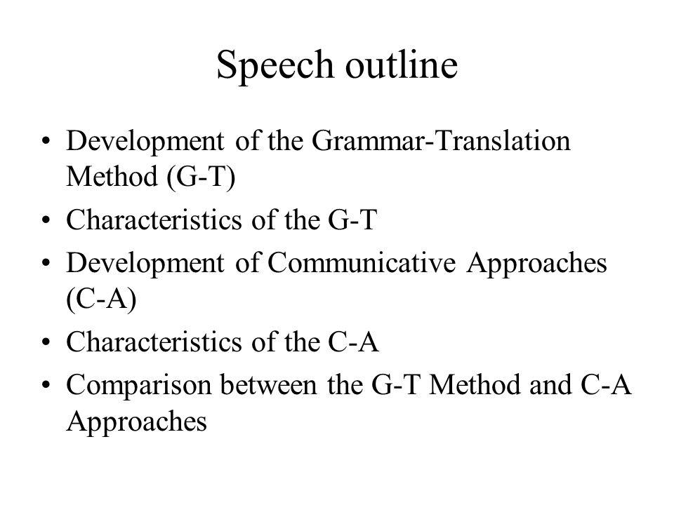 Speech outline Development of the Grammar-Translation Method (G-T)