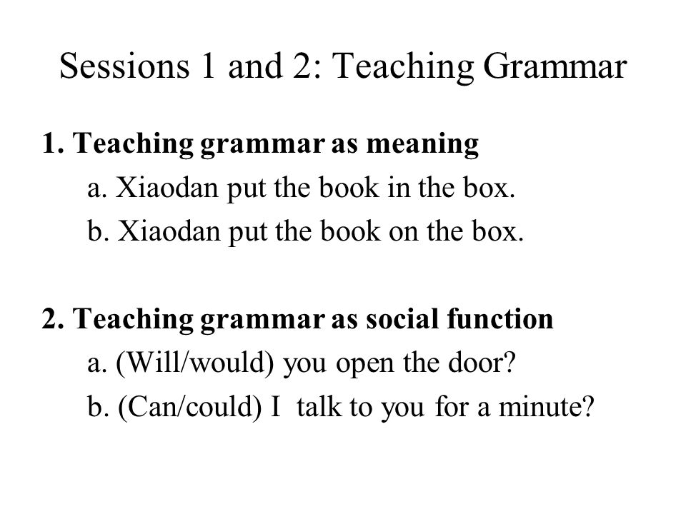 Sessions 1 and 2: Teaching Grammar
