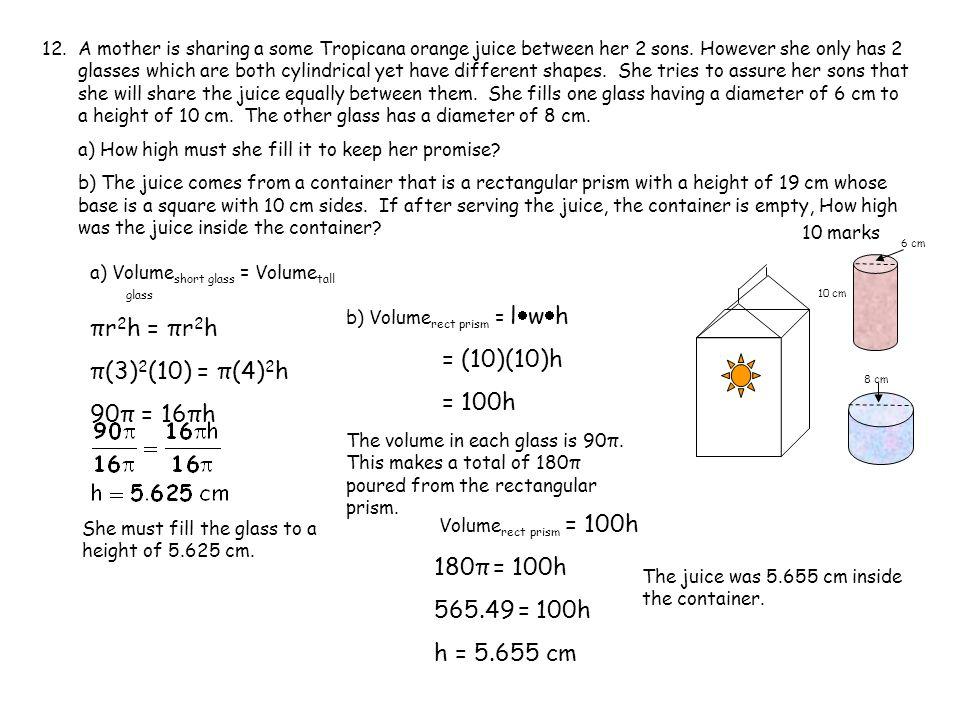 πr2h = πr2h π(3)2(10) = π(4)2h = (10)(10)h 90π = 16πh = 100h