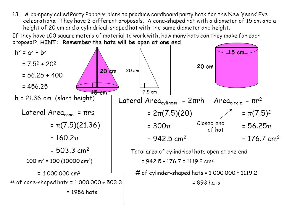 Lateral Areacylinder = 2πrh = 2π(7.5)(20) = 300π = 942.5 cm2